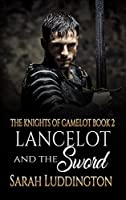 Lancelot And The Sword (The Knights Of Camelot #2)