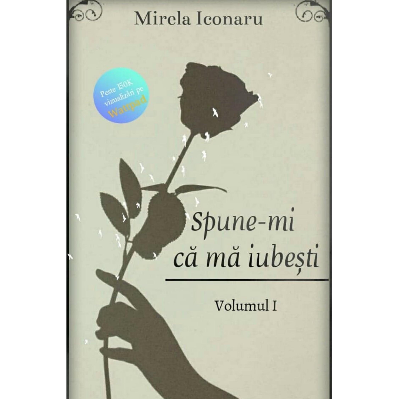 Spune-mi că mă iubești by Mirela Iconaru