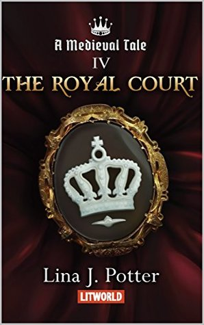 The Royal Court: A Strong Woman in the Middle Ages (A Medieval Tale #4)