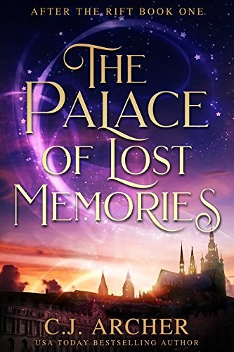 C. J. Archer - After The Rift 1 - The Palace of Lost Memories