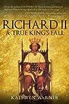 Richard II: King of England 1377 - 1399: A True King's Fall