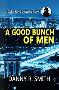 A Good Bunch of Men: A Dickie Floyd Detective Novel