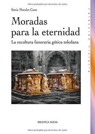 Moradas para la eternidad: La escultura funeraria gótica toledana (Historia)