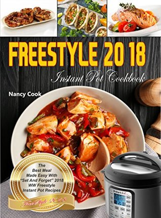 """Freestyle Instant Pot Cookbook: The Best Meal Made Easy With """"Set And Forget"""" 2018 Weight Loss Freestyle & Instant Pot Recipes (Freestyle 2018 Book 1)"""
