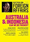 Australia and Indonesia: Can We Be Friends? (Australian Foreign Affairs, #3)