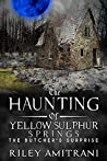 The Haunting of Yellow Sulphur Springs - The Butcher's Surprise