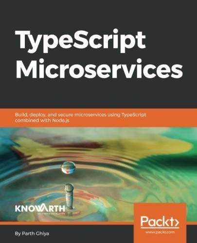 TypeScript Microservices Build, deploy, and secure Microservices using TypeScript combined with Node
