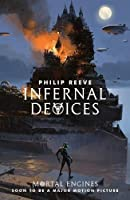Infernal Devices (Mortal Engines Quartet #3)