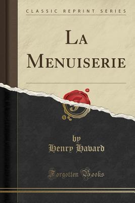 La Menuiserie (Classic Reprint)