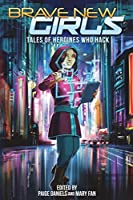 Brave New Girls: Tales of Heroines Who Hack (Brave New Girls, #3)