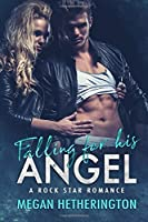 Falling for his ANGEL: A Rock Star Romance: Volume 1