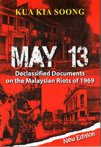 May 13 Declassified Documents On The Malaysian Riots Of 1969 By Kua Kia Soong