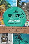 Belize, a Journey of Discovery, and Some Snorkelling: Amusing Stories of Middle Aged Life on the Road