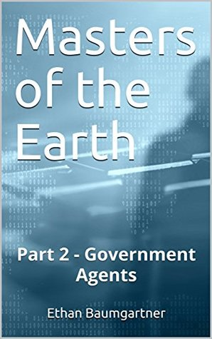 Masters of the Earth: Part 2 - Government Agents