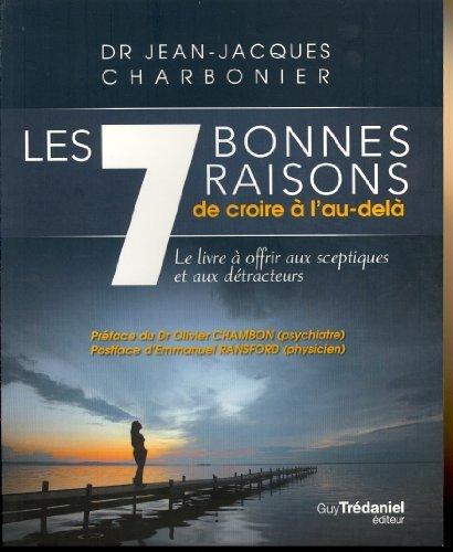 Jean-Jacques Charbonier - Les 7 bonnes raisons de croire a l'au-dela