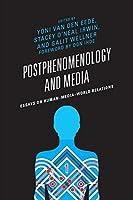 Postphenomenology and Media: Essays on Human–Media–World Relations (Postphenomenology and the Philosophy of Technology)