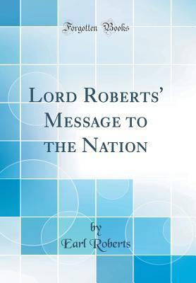 Lord Roberts' Message to the Nation