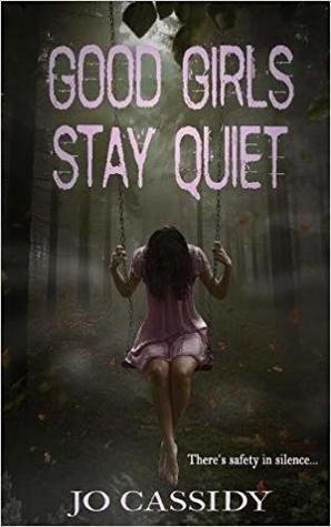 Good Girls Stay Quiet by Jo Cassidy