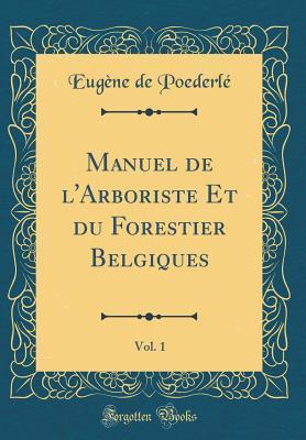 Manuel de lArboriste Et Du Forestier Belgiques, Vol. 1  by  Eugene de Poederle