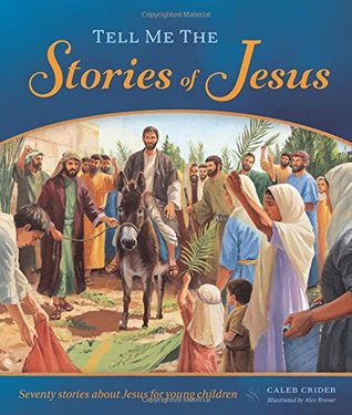 Tell Me the Stories of Jesus by Caleb Crider