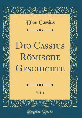 Dio Cassius R�mische Geschichte, Vol. 1  by  Cassius Dio