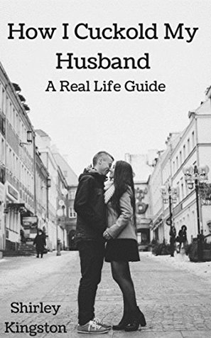 How I Cuckold My Husband: A Real Life Guide