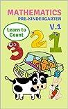 Mathematics: PRE-KINDERGARTEN, Learn to count ( Volume 1.)