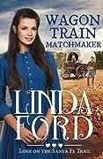 Wagon Train Matchmaker (Love on the Santa Fe Trail #3)