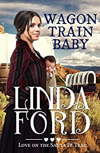 Wagon Train Baby (Love on the Santa Fe Trail #1)
