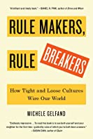 Rule Makers, Rule Breakers: How Culture Wires Our Minds, Shapes Our Nations, and Drives Our Differences