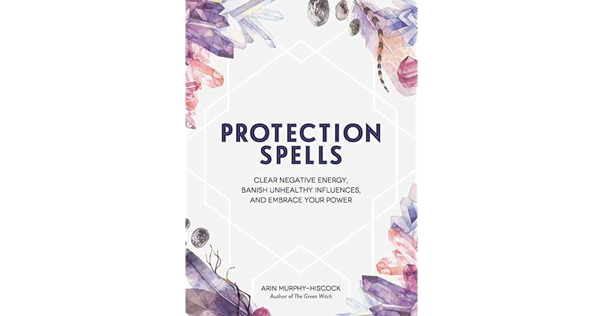 Protection Spells: Clear Negative Energy, Banish Unhealthy