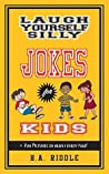 Laugh Yourself Silly Jokes for Kids: Children's Juvenile Humor Ages 6-14 Funny Puns Riddles One-Liners