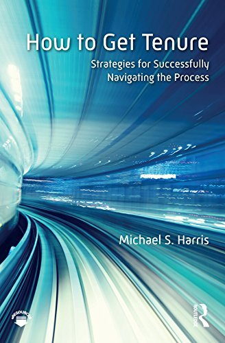 How to Get Tenure: Strategies for Successfully Navigating the Process  by  Michael S Harris
