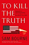 To Kill the Truth by Sam Bourne