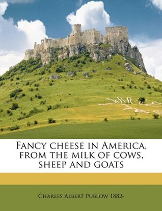 Fancy cheese in America, from the milk of cows, sheep and goats