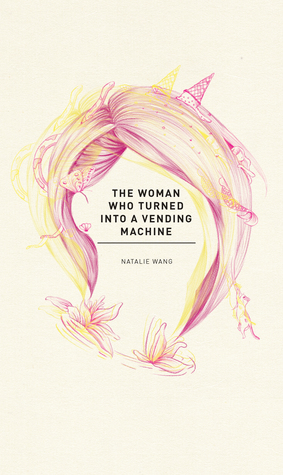 The Woman Who Turned Into A Vending Machine by Natalie Wang