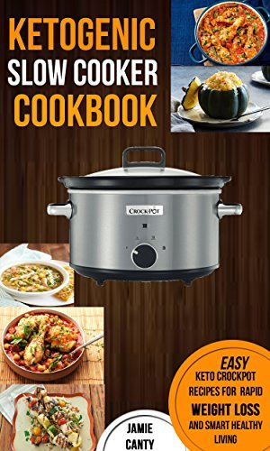 Ketogenic Slow Cooker Cookbook Easy Keto Crockpot Recipes For Rapid Weight Loss And Smart Healthy Living
