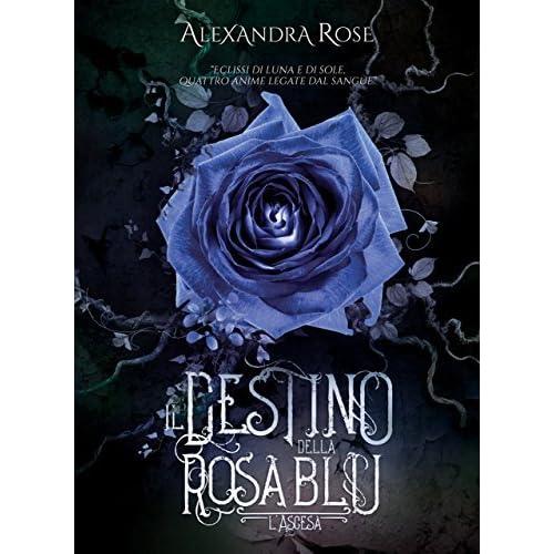 """Recensione: """"Il destino della Rosa Blu - L'ascesa"""""""