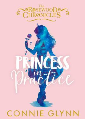 Princess in Practice (The Rosewood Chronicle #2)