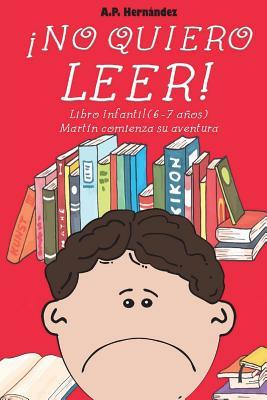 �no Quiero Leer!: Libro Infantil (6 - 7 A�os). Mart�n Comienza Su Aventura