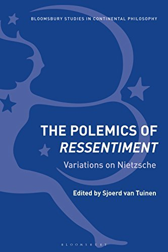 The Polemics of Ressentiment Variations on Nietzsche (Bloomsbury Studies in Continental Philosophy)