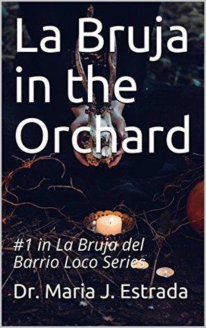 La Bruja in the Orchard (La Bruja del Barrio Loco #1)