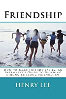 Friend: How to Make Friends Easily, an Introvert's Guide to Building Strong Lifelong Friendships