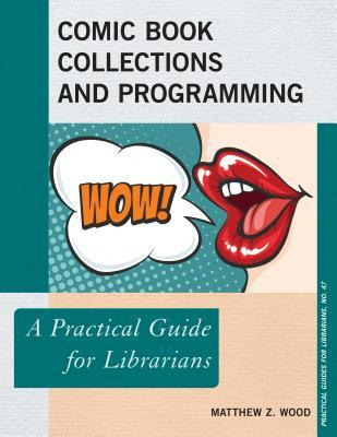 Comic Book Collections and Programming: A Practical Guide for Librarians