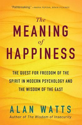 The Meaning of Happiness The Quest for Freedom of the Spirit in Modern Psycrd Edition
