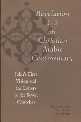 Revelation 1-3 in Christian Arabic Commentary: Johns First Vision and the Letters to the Seven Churches  by  Būlus Al-Būshī