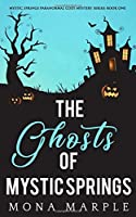 The Ghosts of Mystic Springs (Mystic Springs Paranormal Cozy Mystery Series)