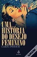 Uma História do Desejo Feminino
