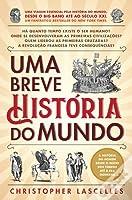 Uma Breve História do Mundo: Uma Viagem Essencial Pela História do Mundo Desde o Bing Bang até ao Século XXI