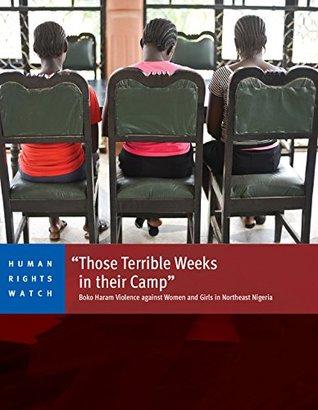"""Those Terrible Weeks in their Camp"": Boko Haram Violence against Women and Girls in Northeast Nigeria"